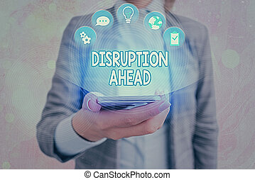 Text sign showing Disruption Ahead. Conceptual photo Transformation that is caused by emerging technology.