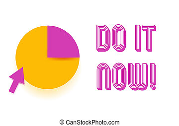 Text sign showing Do It Now. Conceptual photo not hesitate and start working or doing stuff right away.