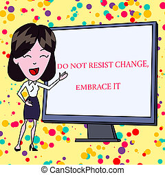 Text sign showing Do Not Resist Change Embrace It. Conceptual photo Be open to changes try new things Positive White Female in Standing Pointing Blank Screen Whiteboard Presentation.