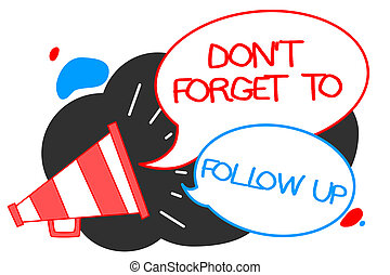 Text sign showing Don t not Forget To Follow Up. Conceptual photo asking someone to keep connection with others Megaphone loudspeaker speech bubbles important message speaking out loud.