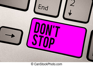 Text sign showing Don t not Stop. Conceptual photo Continue...