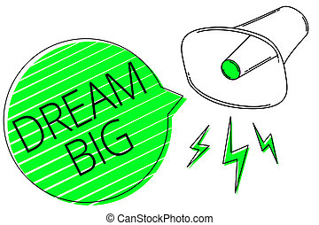 Text sign showing Dream Big. Conceptual photo To think of something high value that you want to achieve Megaphone loudspeaker out loud screaming scream idea talk grunge speech.