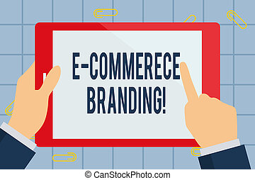 Text sign showing E Commerce Branding. Conceptual photo establish an image of your company in ycustomers eyes Businessman Hand Holding, Pointing and Touching Colorful Tablet Blank Screen.