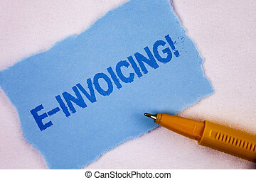 Text sign showing E-Invoicing Motivational Call. Conceptual photo Company encourages use of digital billing written on Tear Blue Sticky note paper on plain background Pen next to it.