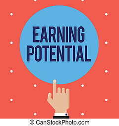 Text sign showing Earning Potential. Conceptual photo Top salary for a particular field or professional job
