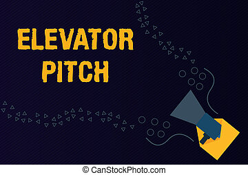 Text sign showing Elevator Pitch. Conceptual photo A persuasive sales pitch Brief speech about the product