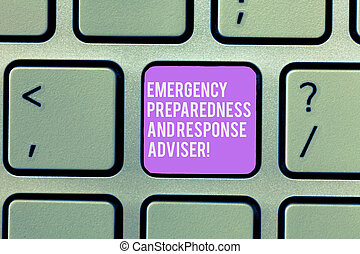 Text sign showing Emergency Preparedness And Response Adviser. Conceptual photo Be prepared for emergencies Keyboard key Intention to create computer message, pressing keypad idea.