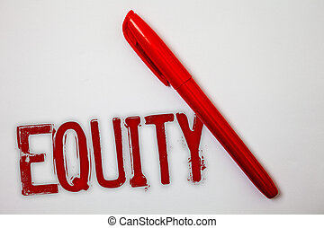 Text sign showing Equity. Conceptual photo Value of a company divided into equal parts owned by shareholders Ideas messages splatters marker markers messy grunge white background.