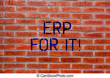 Text sign showing Erp For It. Conceptual photo Enterprise resource planning software for integrate applications Brick Wall art like Graffiti motivational call written on the wall.