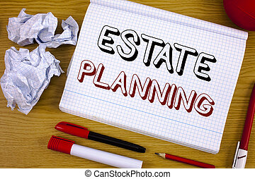 Text sign showing Estate Planning. Conceptual photo Insurance Investment Retirement Plan Mortgage Properties.
