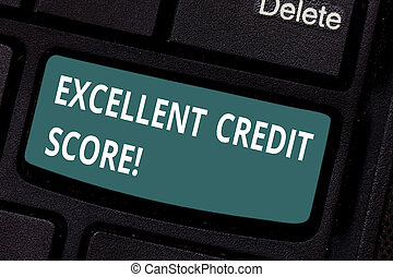 Text sign showing Excellent Credit Score. Conceptual photo number that evaluates a consumer s is creditworthiness Keyboard key Intention to create computer message pressing keypad idea.
