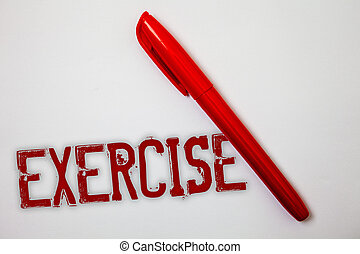 Text sign showing Exercise. Conceptual photo Activity requiring physical effort Bringing into play Training Ideas messages splatters marker markers messy grunge white background.