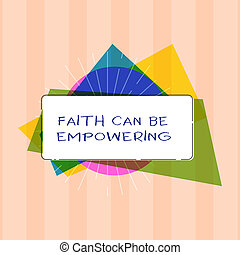 Text sign showing Faith Can Be Empowering. Conceptual photo Trust and Believing in ourselves that we can do it