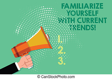 Text sign showing Familiarize Yourself With Current Trends. ...