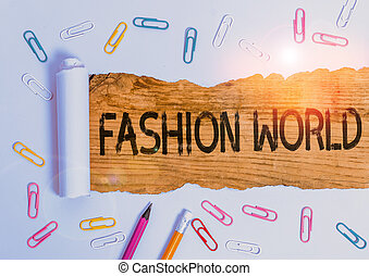 Text sign showing Fashion World. Conceptual photo world that involves styles of clothing and appearance.