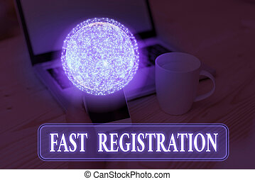 Text sign showing Fast Registration. Conceptual photo Quick method of entering certain information in a register Elements of this image furnished by NASA.