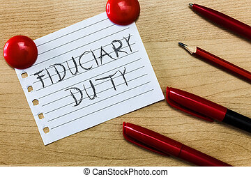 Text sign showing Fiduciary Duty. Conceptual photo A legal...