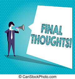 Text sign showing Final Thoughts. Conceptual photo should be last few sentences within your conclusions Businessman Shouting on Megaphone and Blank White Uneven Shape Speech Bubble.