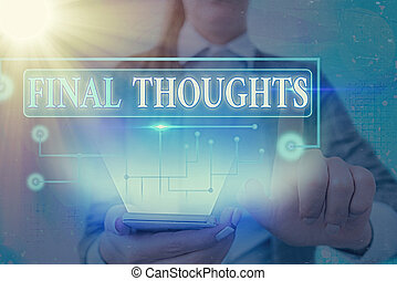Text sign showing Final Thoughts. Conceptual photo should be...