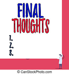 Text sign showing Final Thoughts. Conceptual photo the conclusion or last few sentences within your conclusion One man professor wear white coat red tie hold big board use two hands.