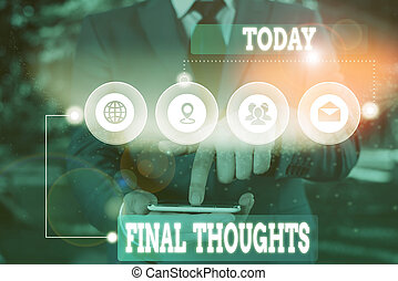 Text sign showing Final Thoughts. Conceptual photo the ...