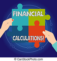 Text sign showing Financial Calculations. Conceptual photo Analyze the profit that can be generate in investment Four Blank Multi Color Jigsaw Puzzle Tile Pieces Put Together by Human Hands.