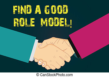 Text sign showing Find A Good Role Model. Conceptual photo Look for an excellent example to follow mentorship Hu analysis Shaking Hands on Agreement Greeting Gesture Sign of Respect photo.