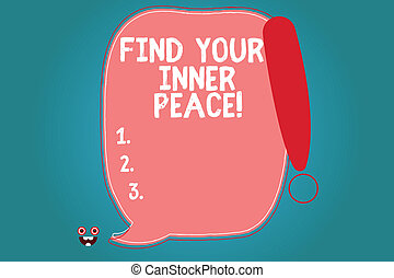 Text sign showing Find Your Inner Peace. Conceptual photo Peaceful style of life Positivism Meditation Blank Color Speech Bubble Outlined with Exclamation Point Monster Face icon.