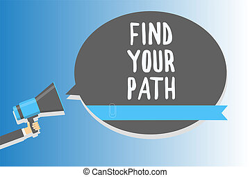 Text sign showing Find Your Path. Conceptual photo Search for a way to success Motivation Inspiration Man holding megaphone loudspeaker speech bubble message speaking loud.