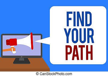 Text sign showing Find Your Path. Conceptual photo Search for a way to success Motivation Inspiration Man holding Megaphone loudspeaker computer screen talking speech bubble.