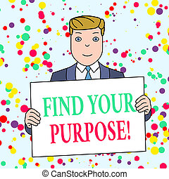 Text sign showing Find Your Purpose. Conceptual photo reason for something is done or for which still exists Smiling Man Holding Formal Suit Big Blank Poster Board in Front of Himself.