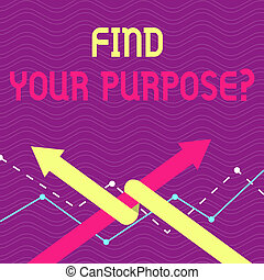 Text sign showing Find Your Purpose question. Conceptual photo reason for something is done or for which exists Two Arrows where One is Intertwined to the other as Team Up or Competition.