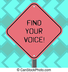 Text sign showing Find Your Voice. Conceptual photo Being able to express oneself as a writer to speak Blank Diamond Shape Color Road Warning Signage with One Leg Stand photo.