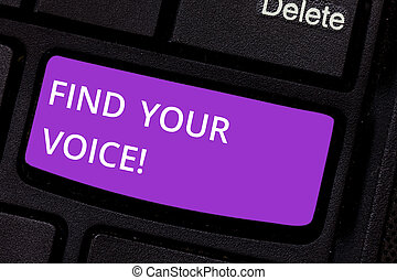 Text sign showing Find Your Voice. Conceptual photo Being able to express oneself as a writer to speak Keyboard key Intention to create computer message pressing keypad idea.