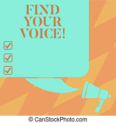 Text sign showing Find Your Voice. Conceptual photo Being able to express oneself as a writer to speak Color Silhouette of Blank Square Speech Bubble and Megaphone photo.