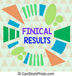 Text sign showing Finical Results. Conceptual photo written records that convey the business activities Asymmetrical uneven shaped format pattern object outline multicolour design.