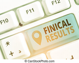 Text sign showing Finical Results. Business photo showcasing written records that convey the business activities