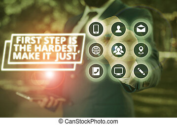 Text sign showing First Step Is The Hardest Just Make It. Conceptual photo dont give up on final route.
