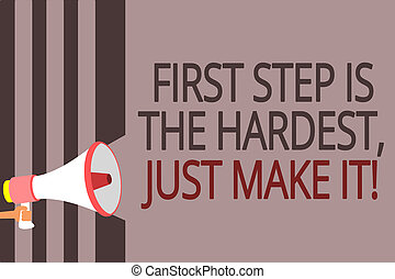 Text sign showing First Step Is The Hardest, Just Make It. Conceptual photo dont give up on final route Megaphone loudspeaker gray stripes important message speaking out loud.