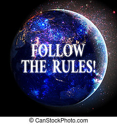 Text sign showing Follow The Rules. Conceptual photo go with regulations governing conduct or procedure Elements of this image furnished by NASA.