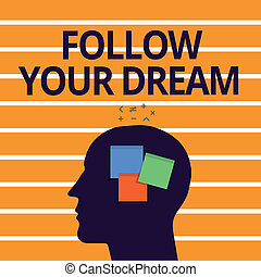 Text sign showing Follow Your Dream. Conceptual photo Keep track on your goals Live the life you want to be