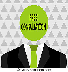 Text sign showing Free Consultation. Conceptual photo Giving medical and legal discussions without pay Symbolic Drawing Emblematic Figure of Man Formal Suit Oval Faceless Head.