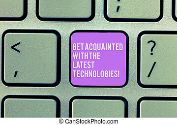 Text sign showing Get Acquainted With The Latest Technologies. Conceptual photo Be up to date have knowledge Keyboard key Intention to create computer message, pressing keypad idea.