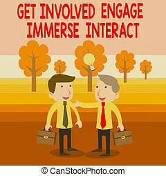 Text sign showing Get Involved Engage Immerse Interact. ...