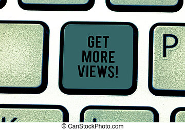 Text sign showing Get More Views. Conceptual photo Obtain additional followers and likes on your social network Keyboard key Intention to create computer message pressing keypad idea.