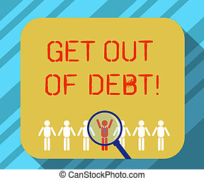 Text sign showing Get Out Of Debt. Conceptual photo No prospect of being paid any more and free from debt Magnifying Glass Over Chosen Man Figure Among the Hu analysis Dummies Line Up.