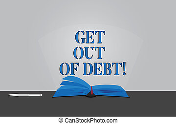 Text sign showing Get Out Of Debt. Conceptual photo No prospect of being paid any more and free from debt Color Pages of Open Book photo on Table with Pen and Light Beam Glaring.