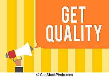 Text sign showing Get Quality. Conceptual photo features and characteristics of product that satisfy needs Man holding megaphone loudspeaker speech bubble message speaking loud.