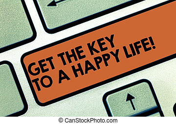 Text sign showing Get The Key To A Happy Life. Conceptual photo Motivation inspiration for happiness fulfilment Keyboard key Intention to create computer message pressing keypad idea.