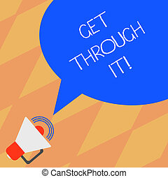 Text sign showing Get Through It. Conceptual photo Overcome the obstacles Challenge Courage Empowerment Megaphone with Sound Volume Icon and Blank Color Speech Bubble photo.